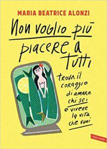 Copertina del libro Non voglio più piacere a tutti di Maria Beatrice Alonzi